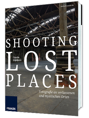 Fotoliteratur Shooting Lost Places Buch von Charlie Dombrow